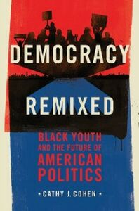 Ebook in inglese Democracy Remixed: Black Youth and the Future of American Politics Cohen, Cathy J.
