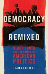 Foto Cover di Democracy Remixed: Black Youth and the Future of American Politics, Ebook inglese di Cathy J. Cohen, edito da Oxford University Press