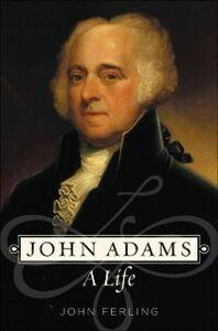 Foto Cover di John Adams: A Life, Ebook inglese di John Ferling, edito da Oxford University Press