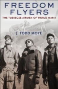 Foto Cover di Freedom Flyers: The Tuskegee Airmen of World War II, Ebook inglese di J. Todd Moye, edito da Oxford University Press