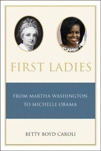 Foto Cover di First Ladies: From Martha Washington to Michelle Obama, Ebook inglese di Betty Caroli, edito da Oxford University Press