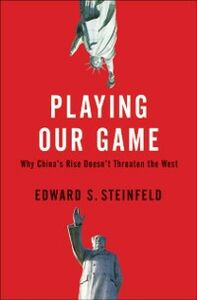 Ebook in inglese Playing Our Game: Why China's Rise Doesn't Threaten the West Steinfeld, Edward S.