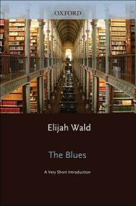 Foto Cover di Blues: A Very Short Introduction, Ebook inglese di Elijah Wald, edito da Oxford University Press