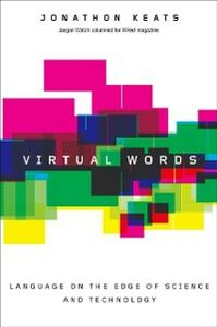 Ebook in inglese Virtual Words: Language on the Edge of Science and Technology Keats, Jonathon