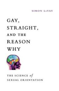 Foto Cover di Gay, Straight, and the Reason Why: The Science of Sexual Orientation, Ebook inglese di Simon LeVay, edito da Oxford University Press