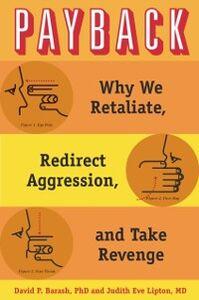 Ebook in inglese Payback: Why We Retaliate, Redirect Aggression, and Take Revenge Barash, David P. , Lipton, Judith Eve