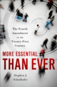 Ebook in inglese More Essential than Ever: The Fourth Amendment in the Twenty First Century Schulhofer, Stephen J.