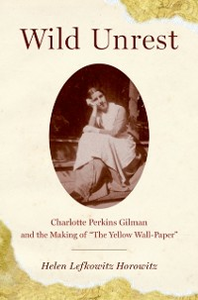 Ebook in inglese Wild Unrest: Charlotte Perkins Gilman and the Making of &quote;The Yellow Wall-Paper&quote; Horowitz, Helen Lefkowitz