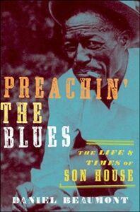 Foto Cover di Preachin' the Blues: The Life and Times of Son House, Ebook inglese di Daniel Beaumont, edito da Oxford University Press