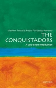 Ebook in inglese Conquistadors: A Very Short Introduction Fernandez-Armesto, Felipe , Restall, Matthew