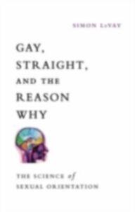 Foto Cover di Gay, Straight, and the Reason Why: The Science of Sexual Orientation, Ebook inglese di Simon LeVay, edito da Oxford University Press