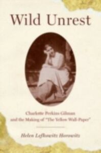 Foto Cover di Wild Unrest: Charlotte Perkins Gilman and the Making of &quote;The Yellow Wall-Paper&quote;, Ebook inglese di Helen Lefkowitz Horowitz, edito da Oxford University Press