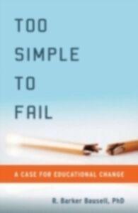 Foto Cover di Too Simple to Fail: A Case for Educational Change, Ebook inglese di R. Barker Bausell, edito da Oxford University Press