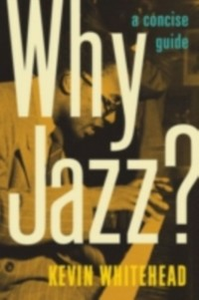 Ebook in inglese Why Jazz?: A Concise Guide Whitehead, Kevin