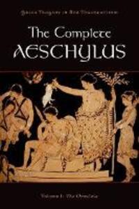 The Complete Aeschylus: Volume I: The Oresteia - Aeschylus - cover
