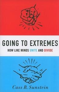 Going to Extremes: How Like Minds Unite and Divide - Cass R. Sunstein - cover