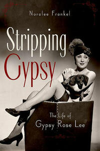 Stripping Gypsy: The Life of Gypsy Rose Lee - Noralee Frankel - cover