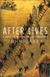After Lives: A Guide to Heaven, Hell, and Purgatory
