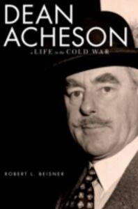 Foto Cover di Dean Acheson: A Life in the Cold War, Ebook inglese di Robert L. Beisner, edito da Oxford University Press