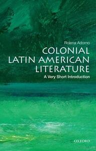 Colonial Latin American Literature: A Very Short Introduction - Rolena Adorno - cover