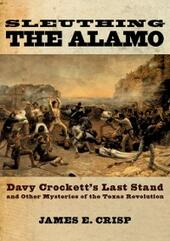 Sleuthing the Alamo: Davy Crockett's Last Stand and Other Mysteries of the Texas Revolution