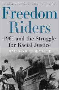 Foto Cover di Freedom Riders: 1961 and the Struggle for Racial Justice, Ebook inglese di Raymond Arsenault, edito da Oxford University Press