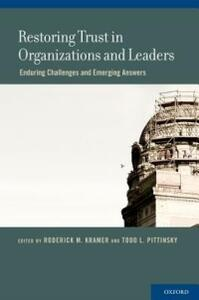 Restoring Trust in Organizations and Leaders: Enduring Challenges and Emerging Answers - cover