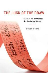 The Luck of the Draw: The Role of Lotteries in Decision Making - Peter Stone - cover