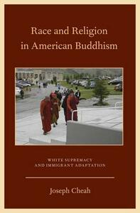 Race and Religion in American Buddhism: White Supremacy and Immigrant Adaptation - Joseph Cheah - cover