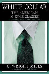 Foto Cover di White Collar: The American Middle Classes, Ebook inglese di C. Wright Mills, edito da Oxford University Press