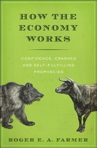 Foto Cover di How the Economy Works: Confidence, Crashes and Self-Fulfilling Prophecies, Ebook inglese di Roger E. A. Farmer, edito da Oxford University Press