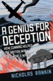 Genius for Deception: How Cunning Helped the British Win Two World Wars