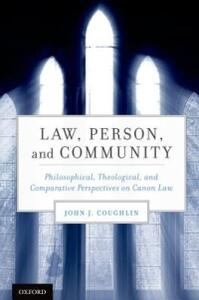 Law, Person, and Community: Philosophical, Theological, and Comparative Perspectives on Canon Law - John J. Coughlin - cover