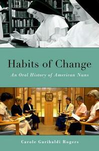 Habits of Change: An Oral History of American Nuns - Carole Garibaldi Rogers - cover