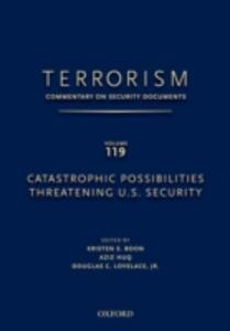 TERRORISM: COMMENTARY ON SECURITY DOCUMENTS VOLUME 119: Catastrophic Possibilities Threatening U.S. Security - cover