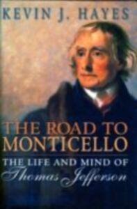 Foto Cover di Road to Monticello: The Life and Mind of Thomas Jefferson, Ebook inglese di Kevin J. Hayes, edito da Oxford University Press
