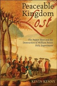 Ebook in inglese Peaceable Kingdom Lost: The Paxton Boys and the Destruction of William Penn's Holy Experiment Kenny, Kevin