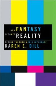 Ebook in inglese How Fantasy Becomes Reality: Seeing Through Media Influence Dill, Karen E.