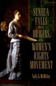 Foto Cover di Seneca Falls and the Origins of the Women's Rights Movement, Ebook inglese di Sally McMillen, edito da Oxford University Press