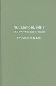 Nuclear Energy: What Everyone Needs to Know (R) - Charles D. Ferguson - cover