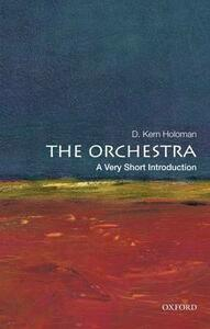 The Orchestra: A Very Short Introduction - D. Kern Holoman - cover