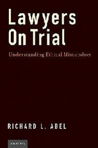 Lawyers on Trial: Understanding Ethical Misconduct - Richard L. Abel - cover