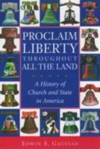 Foto Cover di Proclaim Liberty Throughout All the Land: A History of Church and State in America, Ebook inglese di Edwin S. Gaustad, edito da Oxford University Press