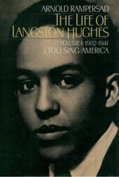 Life of Langston Hughes: Volume I: 1902-1941, I, Too, Sing America