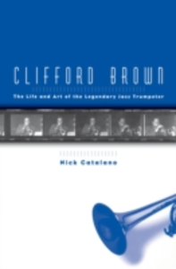 Ebook in inglese Clifford Brown: The Life and Art of the Legendary Jazz Trumpeter Catalano, Nick