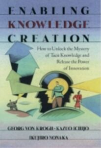 Ebook in inglese Enabling Knowledge Creation: How to Unlock the Mystery of Tacit Knowledge and Release the Power of Innovation Ichijo, Kazuo , Nonaka, Ikujiro , von Krogh, Georg