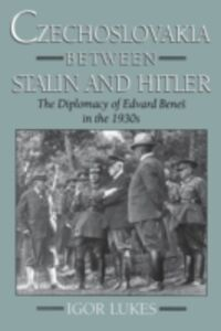 Ebook in inglese Czechoslovakia between Stalin and Hitler: The Diplomacy of Edvard Benes in the 1930s Lukes, Igor