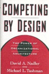 Foto Cover di Competing by Design: The Power of Organizational Architecture, Ebook inglese di David Nadler,Michael Tushman, edito da Oxford University Press