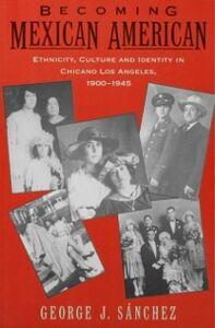 Foto Cover di Becoming Mexican American: Ethnicity, Culture, and Identity in Chicano Los Angeles, 1900-1945, Ebook inglese di George J. Sanchez, edito da Oxford University Press