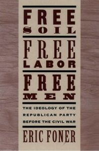 Ebook in inglese Free Soil, Free Labor, Free Men: The Ideology of the Republican Party before the Civil War Foner, Eric